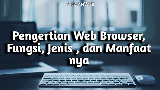Pengertian Web Browser : Fungsi, Jenis dan Manfaat nya