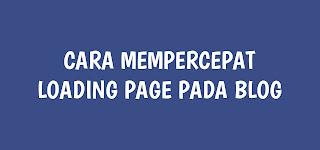 Cara Mempercepat Loading Page Pada Blog