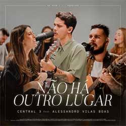 Baixar Música Gospel Não Há Outro Lugar (Ao Vivo) - Central 3, Pevê Brito feat. Alessandro Vilas Boas Mp3