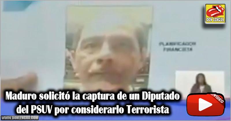 Maduro solicitó la captura de un Diputado del PSUV por considerarlo Terrorista