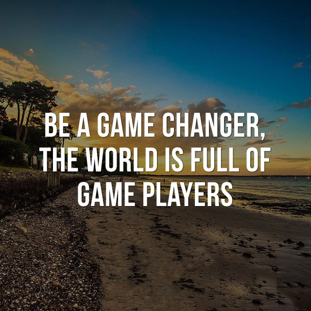 Be a game changer, the world is full of game players. - Positive Quotes Images