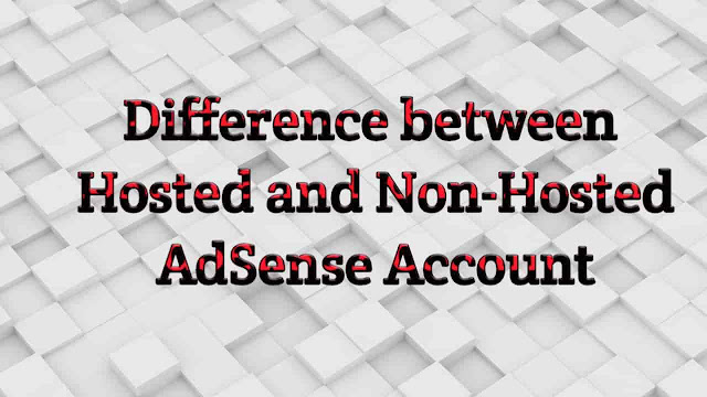 Difference between Hosted and Non-Hosted AdSense Account