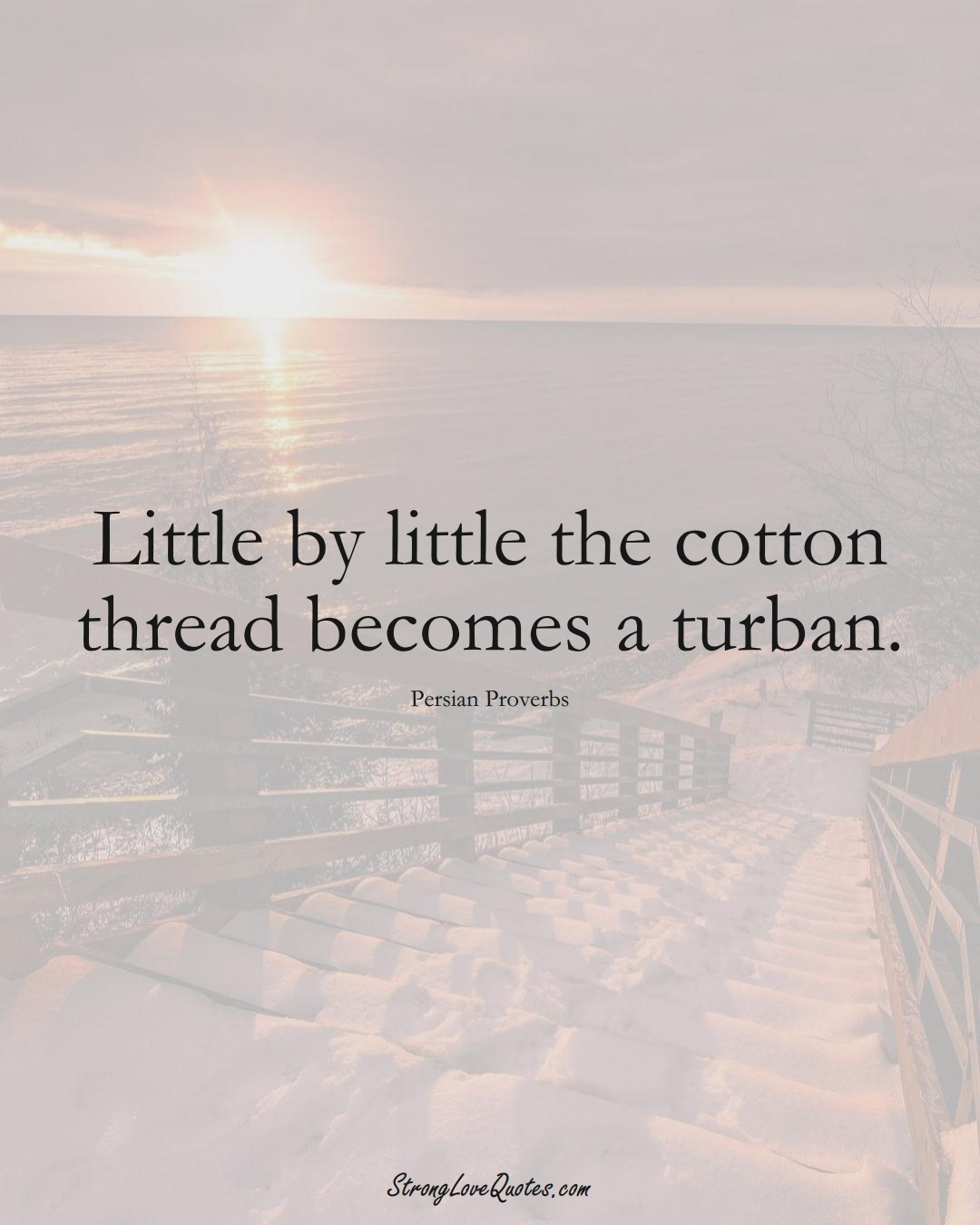 Little by little the cotton thread becomes a turban. (Persian Sayings);  #aVarietyofCulturesSayings