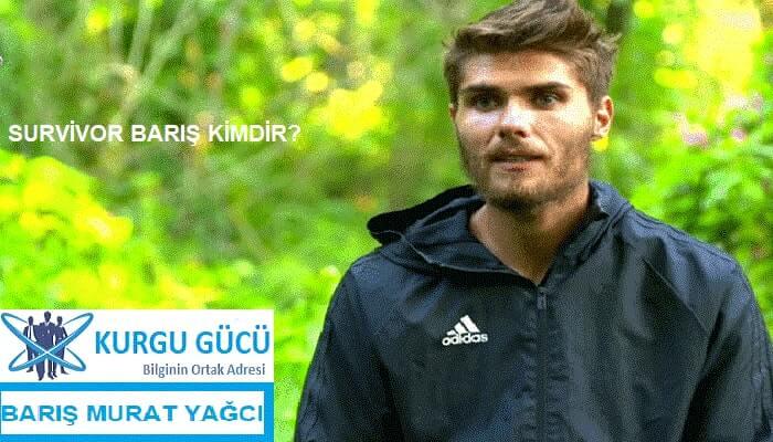 Survivor Barış Murat Yağcı Kimdir, Kaç Yaşında ve Nereli? - Kurgu Gücü