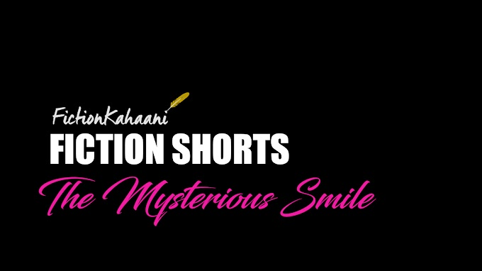 Mysterious Smile : A Fiction Kahaani Short Story