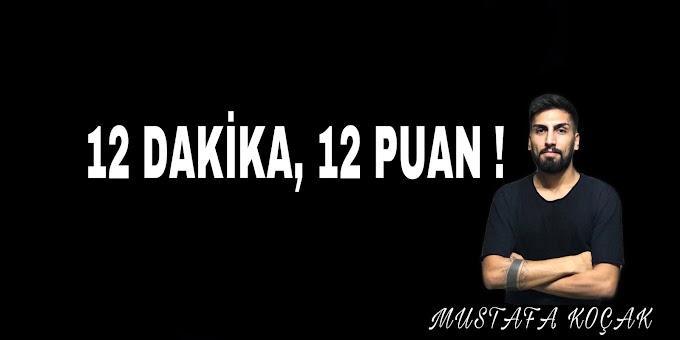 12 DAKİKA, 12 PUAN !