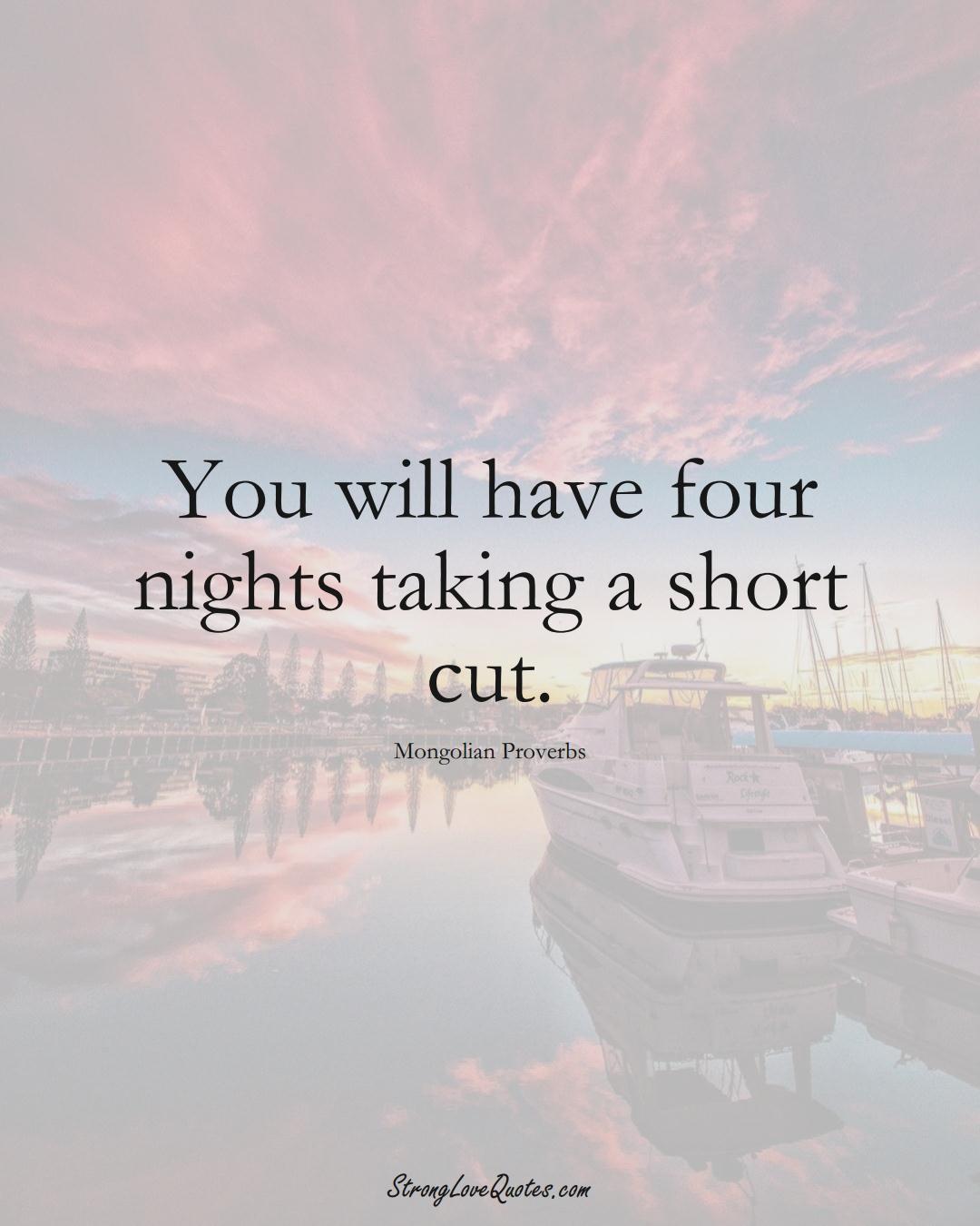 You will have four nights taking a short cut. (Mongolian Sayings);  #AsianSayings