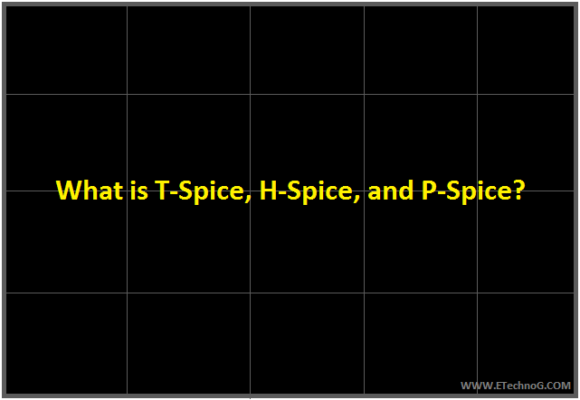 What is TSPICE, HSPICE, PSPICE? Full Form
