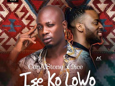 [MUSIC]: ConA'Stone x 9ice - Ise Ko Lowo (Prod. By Shocker)