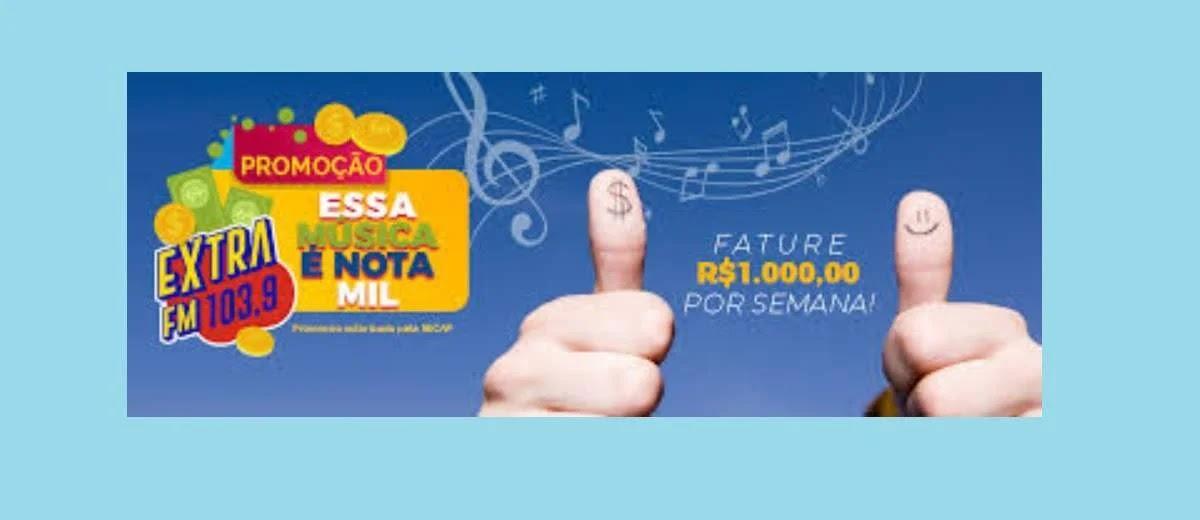 Promoção Extra FM Essa Música é Nota Mil - Mil Reais Por Semana