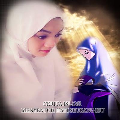 Cerita Islami Menyentuh Hati Seorang Ibu