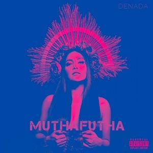 Denada - Mutha Futha