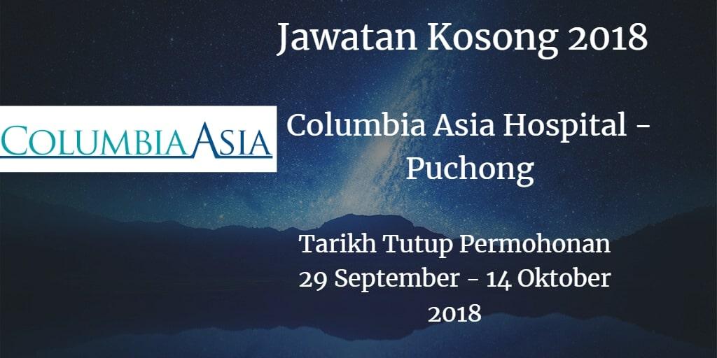Jawatan Kosong Columbia Asia Hospital - Puchong  29 September - 14 Oktober 2018