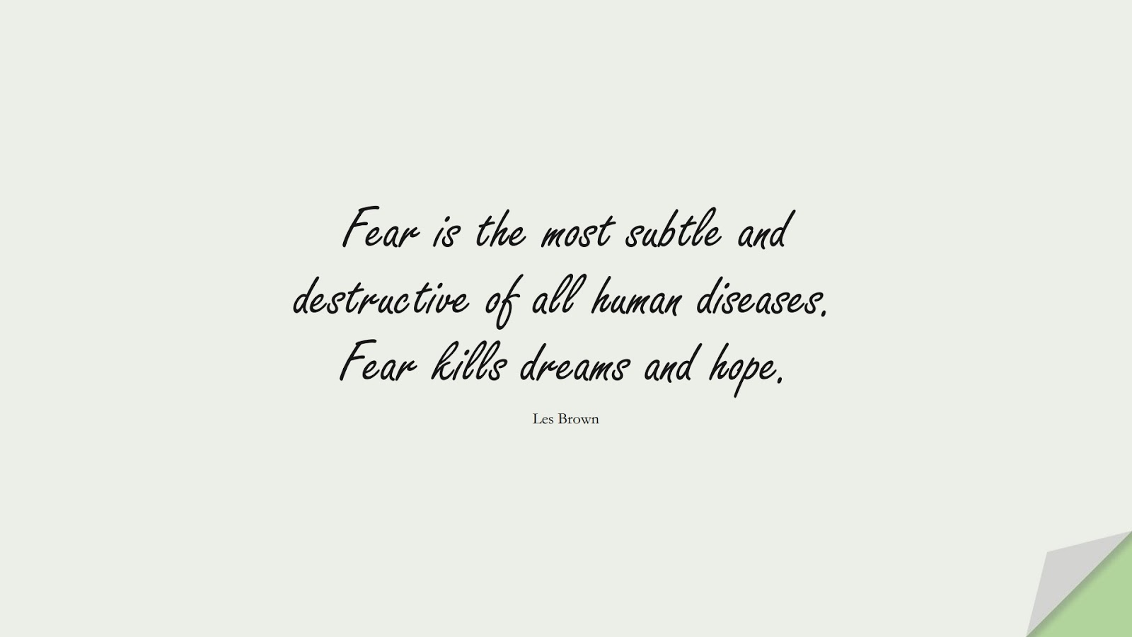 Fear is the most subtle and destructive of all human diseases. Fear kills dreams and hope. (Les Brown);  #FearQuotes