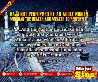 MAJOR SIN. 7. HAJJ NOT PERFORMED BY AN ADULT MUSLIM. WHO HAS THE HEALTH AND WEALTH TO PERFORM IT | Kabira Gunah