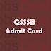 GSSSB Work Assistant Admit Card 2017, X-Ray Technician, Staff Nurse