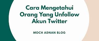 Cara Mengetahui Orang Yang Unfollow Akun Twitter