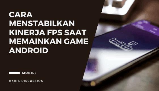 Cara menstabilkan Fps Saat Memainkan Game