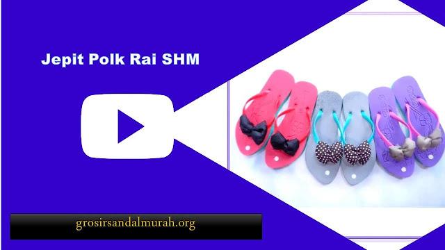 grosirsandalmurah.org - Sandal Wanita - Jepit Polk Rai SHM