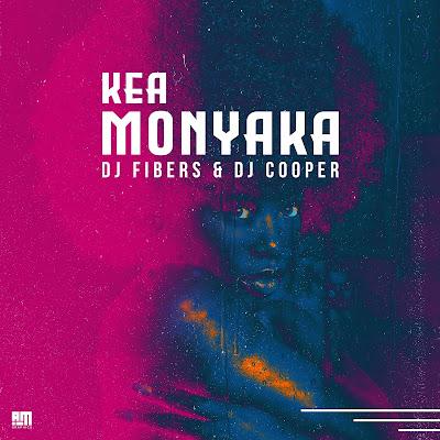 DJ FIBERS - KEA MONYAKA FT. DJ COOPER