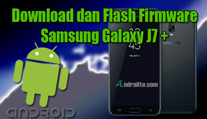 Download dan Install Stock ROM Samsung J7+ Plus SM-C710F