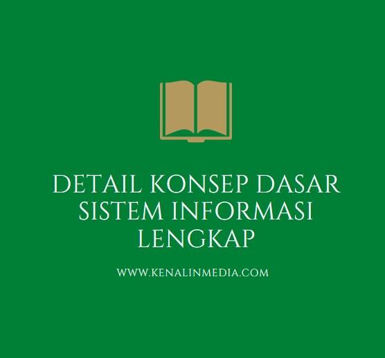 Detail Konsep Dasar Sistem Informasi Lengkap