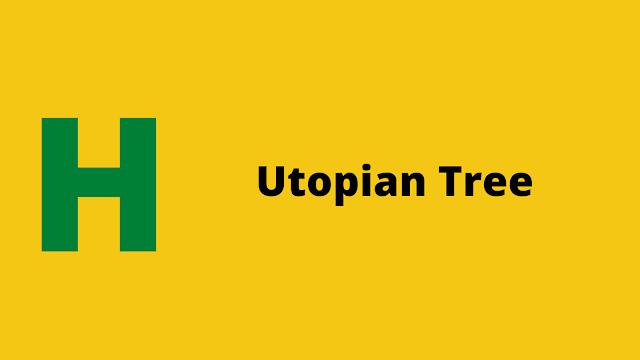 HackerRank Utopian Tree problem solution