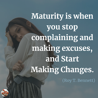 "Quotes About Change To Improve Your Life: ""Maturity is when you stop complaining and making excuses, and start making changes."" ― Roy T. Bennett"