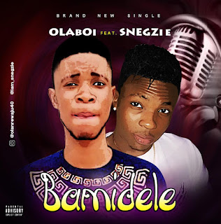 Olaboi Ft Snegzi - Bamidele