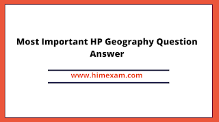 Most Important HP Geography Question Answer