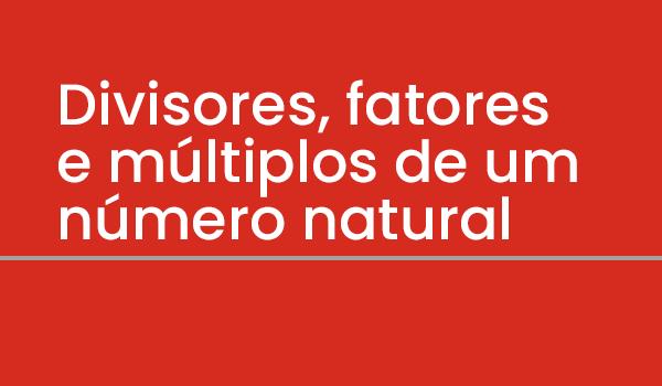 Exercício sobre Divisores, fatores e múltiplos de um número natural com Gabarito