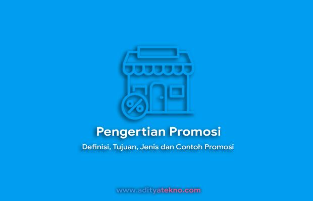 Pengertian Promosi Adalah Definisi Tujuan Jenis Dan Contoh Promosi Adityatekno