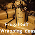 Frugal Gift Wrapping Ideas