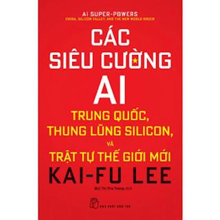 Các Siêu Cường AI - Trung Quốc, Thung Lũng Silicon Và Trật Tự Thế Giới Mới ebook PDF-EPUB-AWZ3-PRC-MOBI