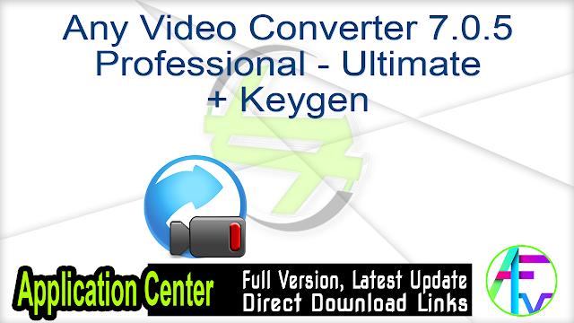 Any Video Converter 7.0.5 Professional – Ultimate + Keygen