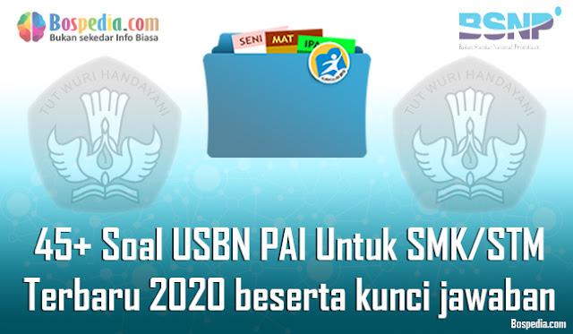 45+ Contoh Soal USBN PAI Untuk SMK/STM Terbaru 2020 beserta kunci jawaban