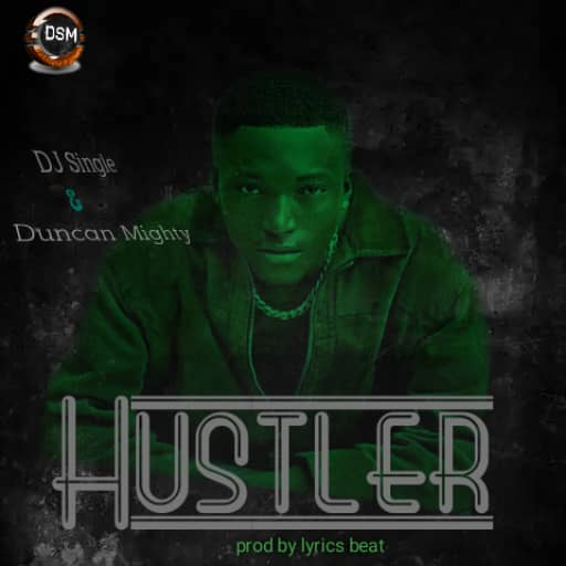 Dj single ft Duncan mighty - Hustler