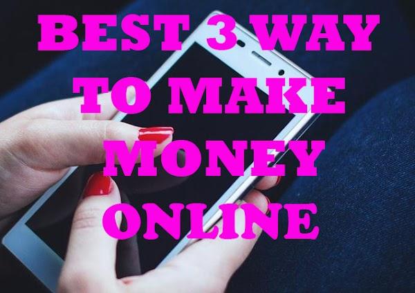 Best 3 way to make money online