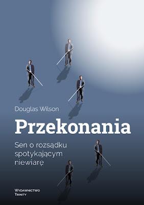 """""""Przekonania"""" - Douglas Wilson"""