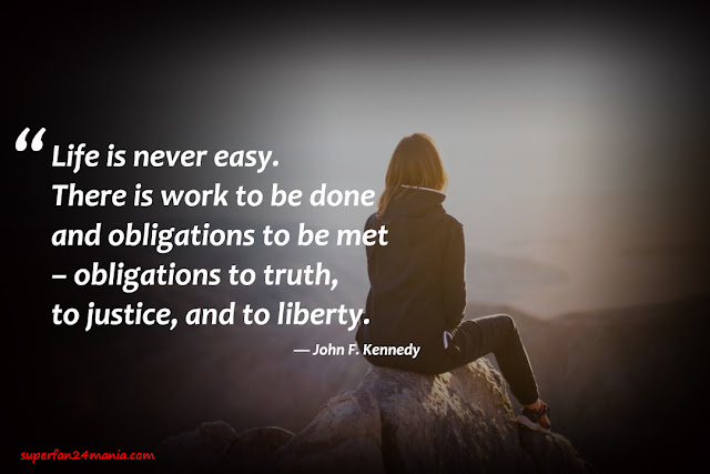 """""""Life is never easy. There is work to be done and obligations to be met – obligations to truth, to justice, and to liberty."""""""