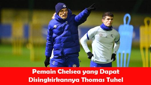 Pemain Chelsea yang Dapat Disingkirkannya Thomas Tuhel