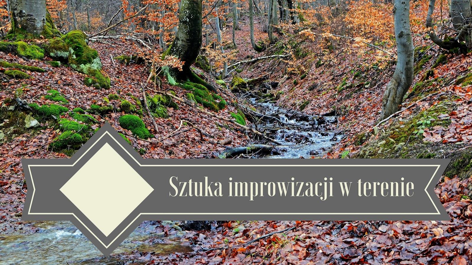 Improwizacja i rozwiązywanie problemów w górach, w terenie, na szlaku