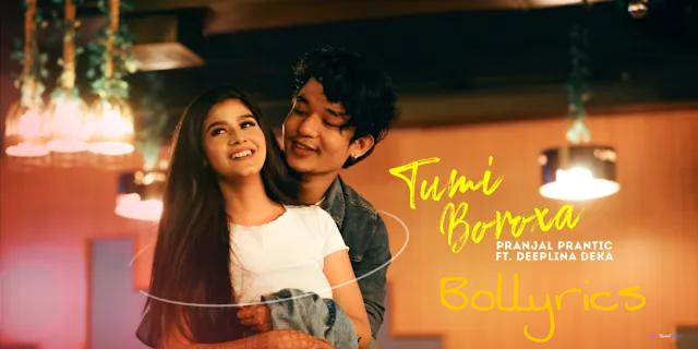 Tumi Boroxa Lyrics & Download   Deeplina Deka & Pranjal Prantic