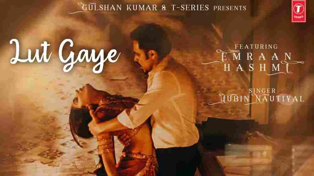 Lut Gaye Lyrics Jubin Nautiyal, Emraan Hashmi