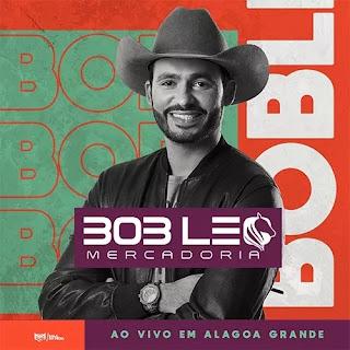 Baixar Bob Léo Mercadoria - Promocional de Março 2020