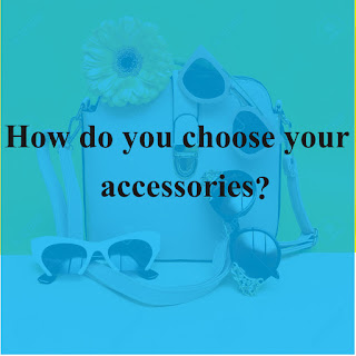 How do you choose your accessories?