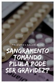 Sangramento tomando pílula pode ser gravidez?