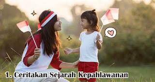Ceritakan Sejarah Kepahlawanan Masa Kemerdekaan Indonesia merupakan salah satu cara menanamkan jiwa nasionalisme pada anak sejak dini