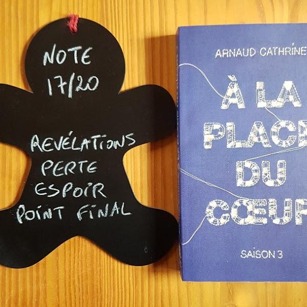 A la place du coeur, tome 3 de Arnaud Cathrine