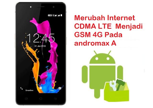 Merubah Internet CDMA LTE Menjadi GSM 4G Pada Andromax A (A16C3H)